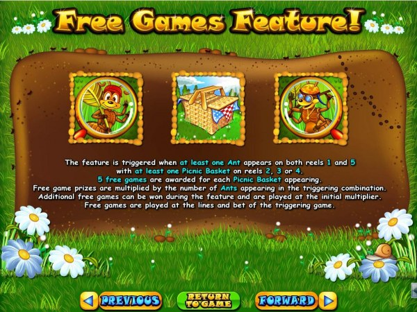 Casino Codes - Free Games Feature is triggered when at least one ant appears on both reels 1 and 5 with at least one picnic basket on reels 2, 3 and 4. 5 free games are awarded for each picnic basket appearing.