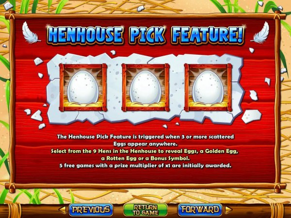 Casino Codes - Henhouse Pick Feature - 3 or more scattered Eggs appearing anywhere on the reels triggers the Henhouse Pick feature.