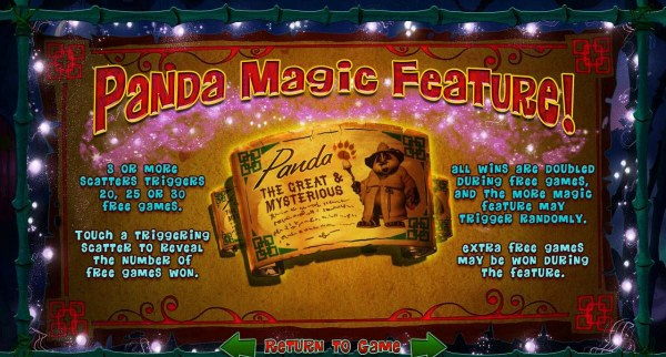 Panda Magic Feature - 3 or more scatters triggers 20, 25 or 30 free games. All wins are doubled during free games, and the more magic feature may trigger randomly. - Casino Codes
